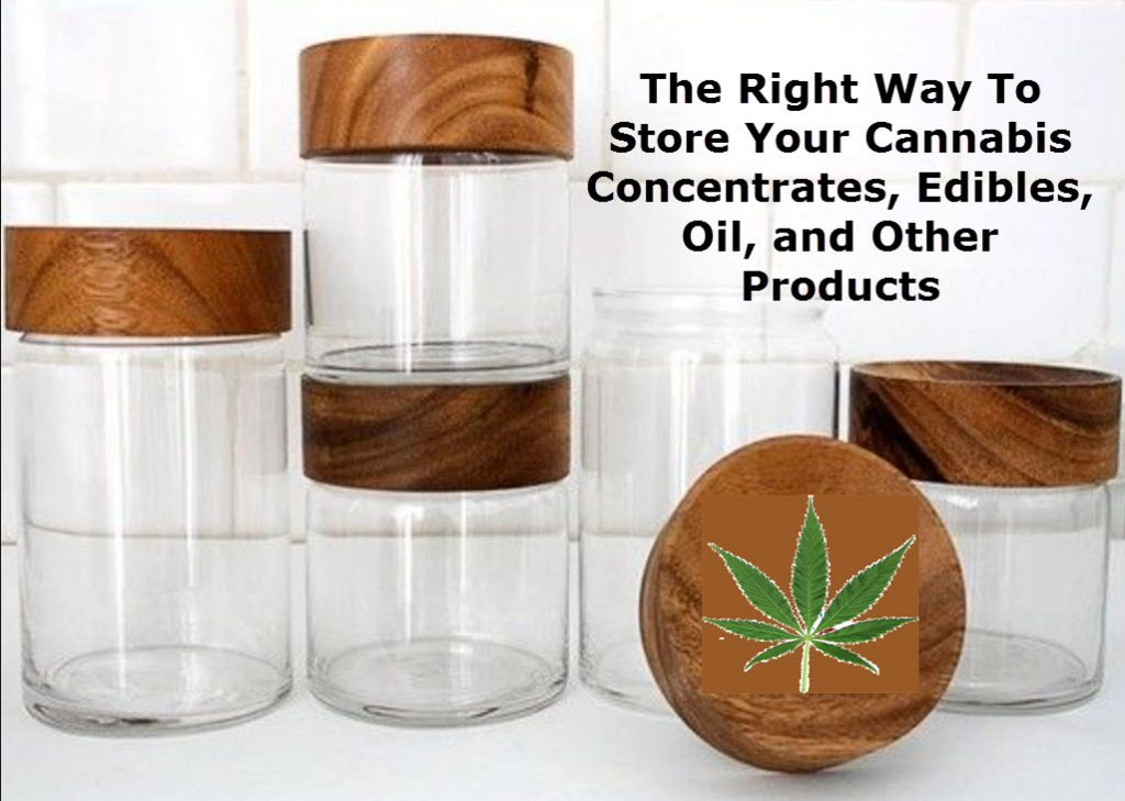 The Right Way To Store Your Cannabis Concentrates, Edibles, Oil, and Other  Products