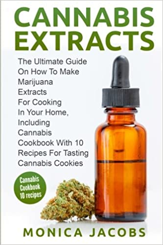 Buy Cannabis Extract: The Ultimate Guide on How to Make Marijuana Extracts  for Cooking in Your Home: The Ultimate Guide On How to Make Marijuana ...  With 10 Recipes for Tasting Cannabis